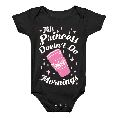 This Princess Doesn't Do Mornings Baby Onesy
