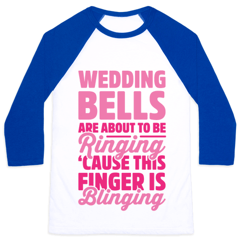 Wedding Bells Are About To Be Ringing Baseball Tee