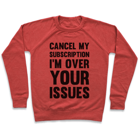 Cancel My Subscription I'm Over Your Issues Pullover