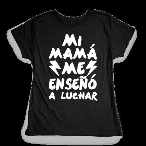 Mi Mam Me Enseo A Luchar Womens T-Shirt