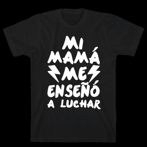 Mi Mam Me Enseo A Luchar Mens T-Shirt