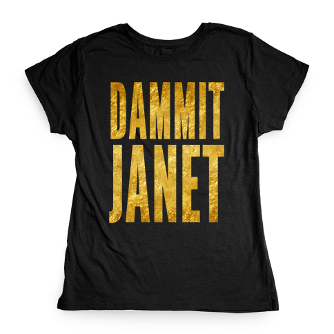Dammit Janet Womens T-Shirt