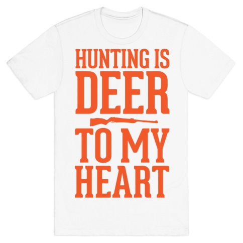 Hunting Is Deer To My Heart T-Shirt