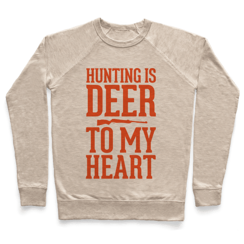Hunting Is Deer To My Heart Pullover