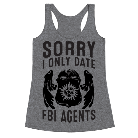 Sorry I Only Date FBI Agents (Winchester's) Racerback Tank Top