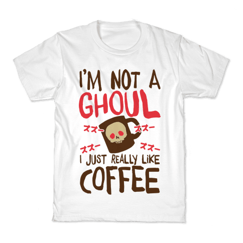 I'm Not A Ghoul I Just Really Like Coffee Kids T-Shirt