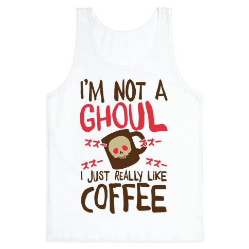 I'm Not A Ghoul I Just Really Like Coffee Tank Top
