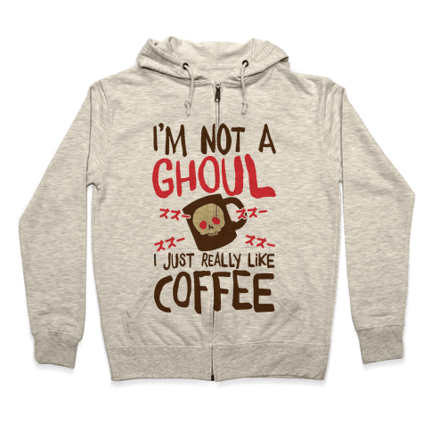 I'm Not A Ghoul I Just Really Like Coffee Zip Hoodie