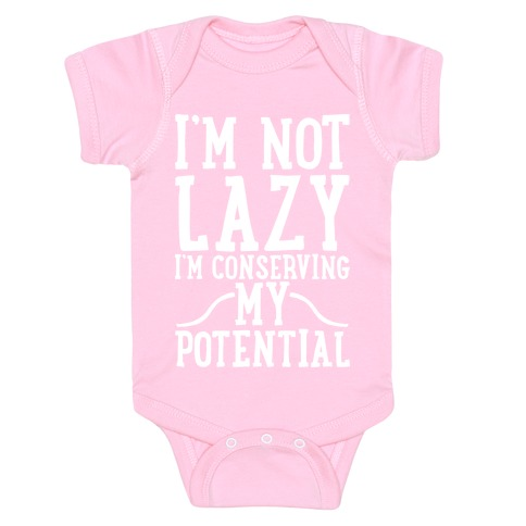 I'm Not Lazy I'm Conserving My Potential Baby Onesy