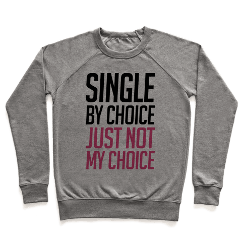 Single By Choice Just Not My Choice Pullover