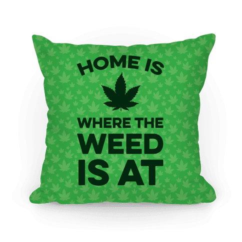 Home Is Where The Weed Is At Pillow