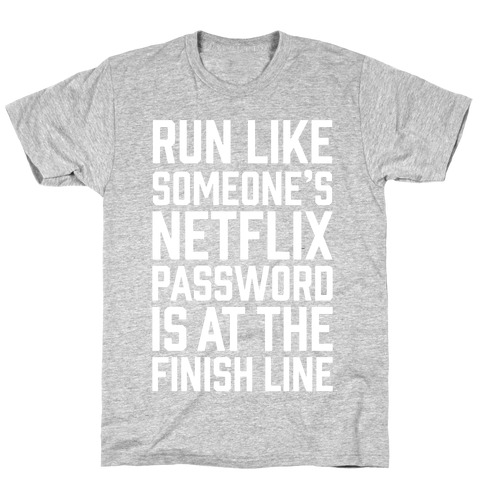 Run Like Someone's Netflix Password Is At The Finish Line T-Shirt