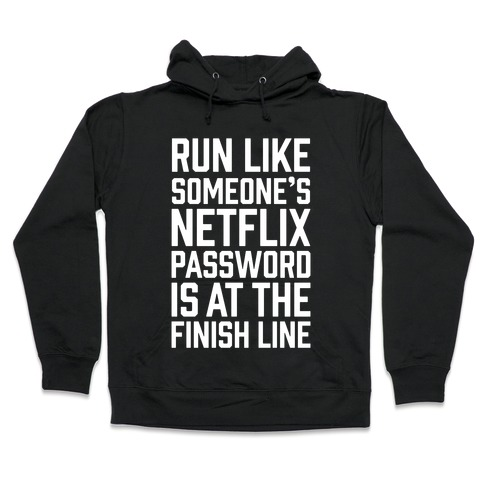 Run Like Someone's Netflix Password Is At The Finish Line Hooded Sweatshirt