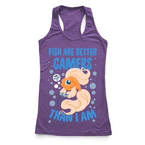 Fish Are Better Gamers Than I Am Racerback Tank Top