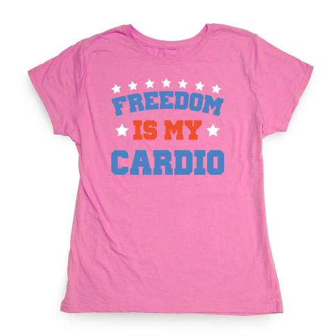Freedom Is My Cardio Womens T-Shirt