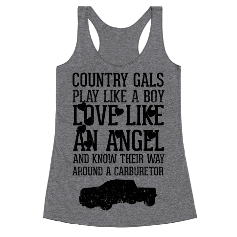 Country Gals Play Like A Boy Love Like An Angel And Know Their Way Around A Carburetor Racerback Tank Top