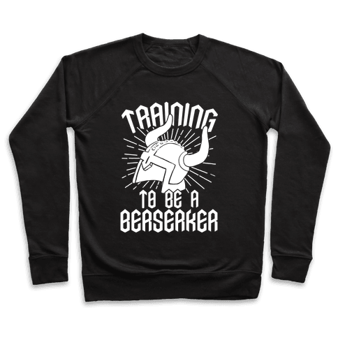 Training To Be A Berserker Pullover
