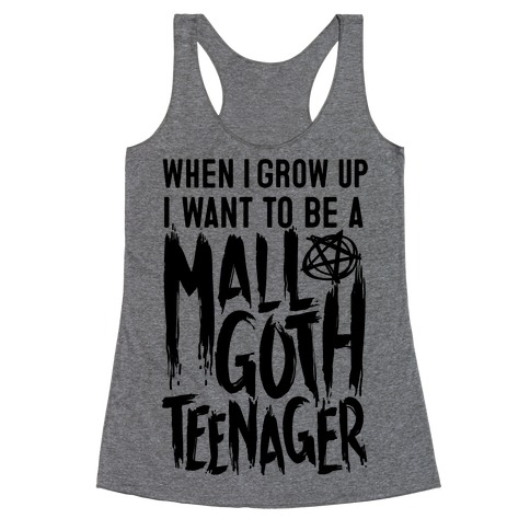 I Want To Be A Mall Goth Teenager Racerback Tank Top