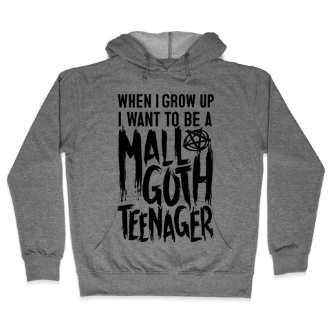 I Want To Be A Mall Goth Teenager Hooded Sweatshirt