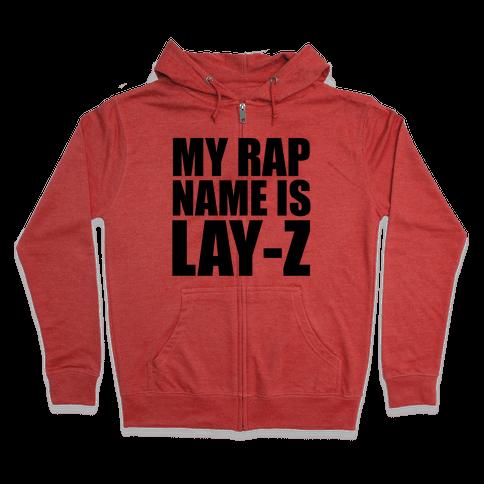 My Rap Name is Lay-Z Zip Hoodie