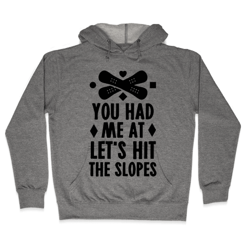 You Had Me At Let's Hit The Slopes (Snowboarding) Hooded Sweatshirt