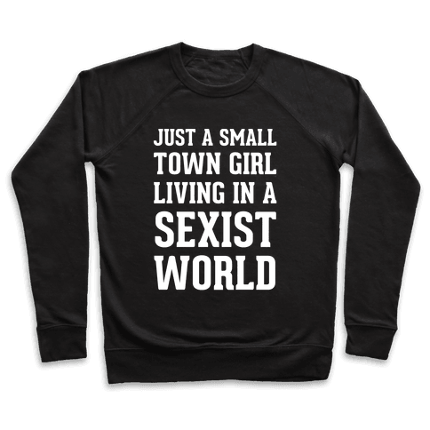 Just A Small Town Girl Living In A Sexist World Pullover