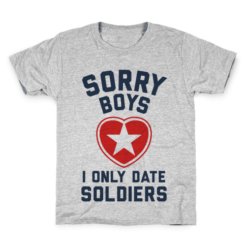 Sorry Boys, I Only Date Soldiers Kids T-Shirt