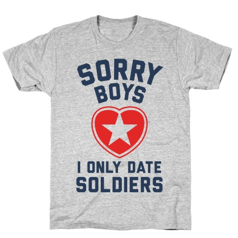 Sorry Boys, I Only Date Soldiers T-Shirt