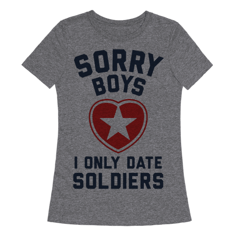 Sorry Boys, I Only Date Soldiers