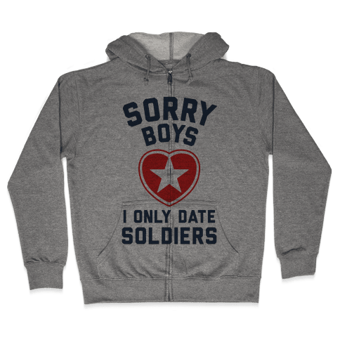 Sorry Boys, I Only Date Soldiers Zip Hoodie