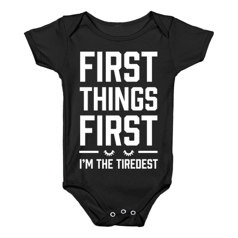First Things First I'm The Tiredest Baby Onesy