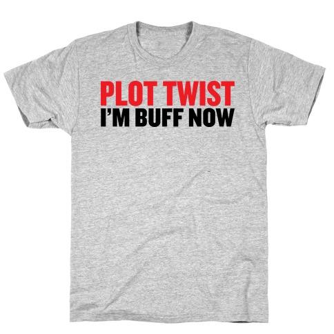 Plot Twist! I'm Buff Now Mens T-Shirt