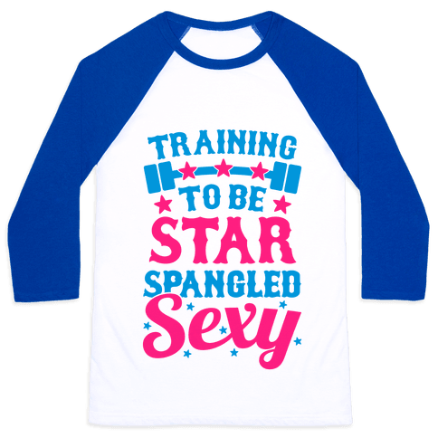 Training To Be Star Spangled Sexy Baseball Tee