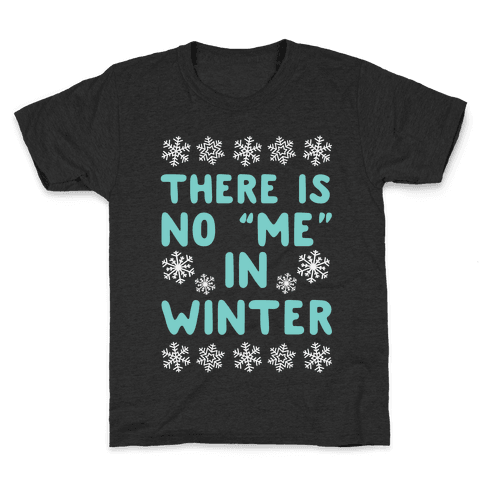 "There Is No ""Me"" In Winter Kids T-Shirt"