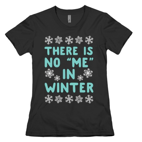 """There Is No """"Me"""" In Winter Womens T-Shirt"""