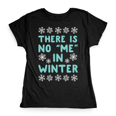 "There Is No ""Me"" In Winter Womens T-Shirt"