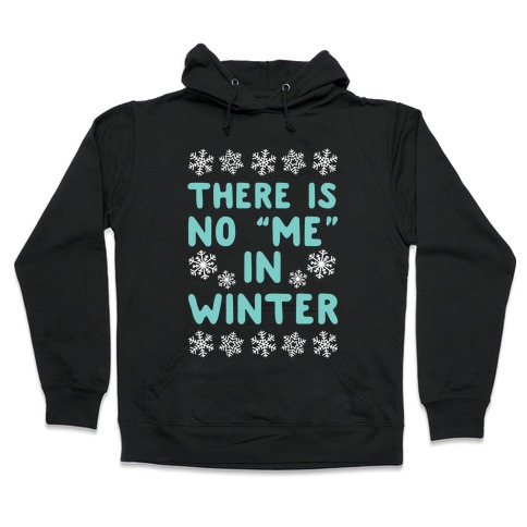 "There Is No ""Me"" In Winter Hooded Sweatshirt"