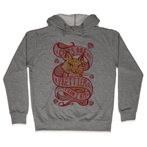 Cats are Prettier Than Me Hooded Sweatshirt