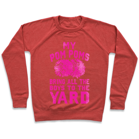 My Pom Poms Bring All the Boys to the Yard! Pullover