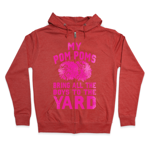 My Pom Poms Bring All the Boys to the Yard! Zip Hoodie