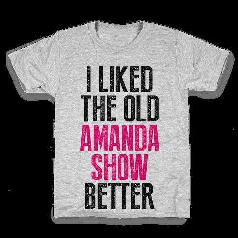 I Liked The Old Amanda Show Better Kids T-Shirt