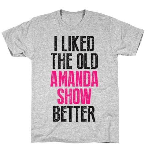 I Liked The Old Amanda Show Better T-Shirt