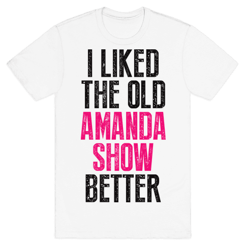 I Liked The Old Amanda Show Better Mens T-Shirt