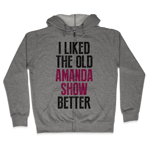 I Liked The Old Amanda Show Better Zip Hoodie