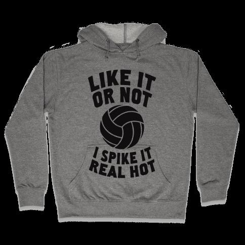 Like It Or Not, I Spike It Real Hot Hooded Sweatshirt
