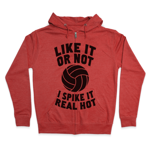 Like It Or Not, I Spike It Real Hot Zip Hoodie