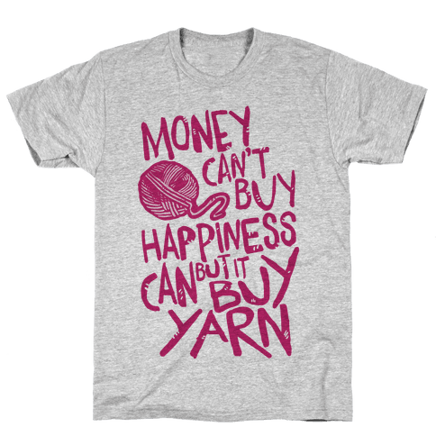 Money Can't Buy Happiness But It Can Buy Yarn Mens T-Shirt