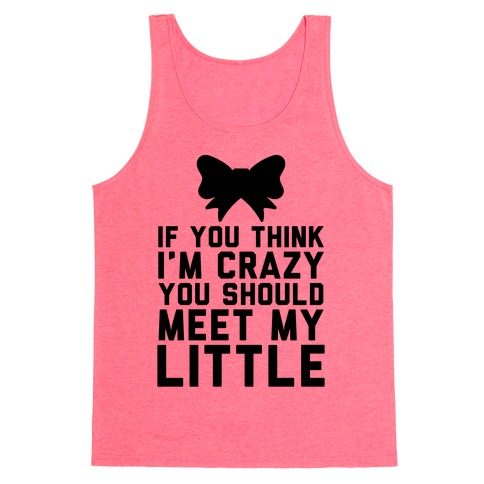 If You Think I'm Crazy You Should Meet My Little Tank Top