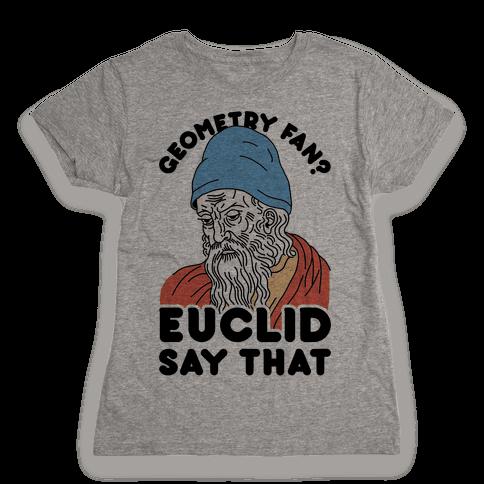 Geometry Fan? Euclid Say That Womens T-Shirt