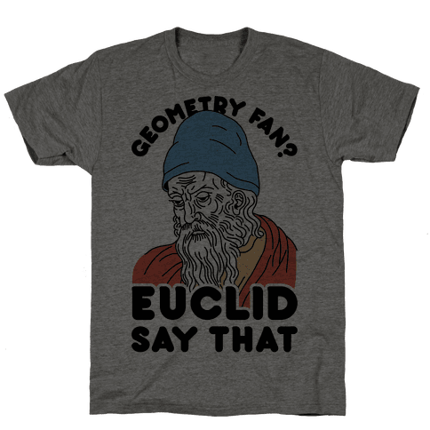 Geometry Fan? Euclid Say That Mens T-Shirt